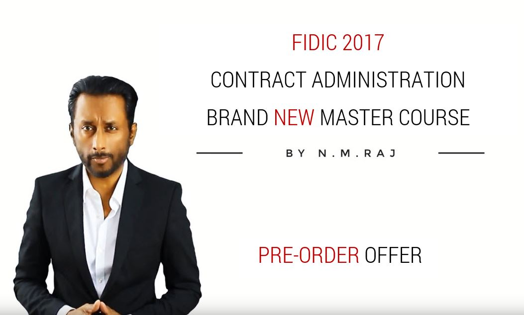 BRAND NEW MASTER COURSE By N.M.RAJ - FIDIC 2017 CONTRACT ADMINISTRATION - PRE-ORDER